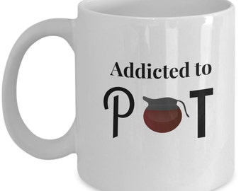 Funny Coffee Mugs - Addicted To Pot - Coffee Mugs About Coffee