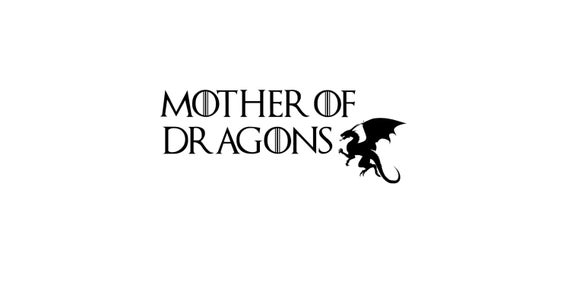 """Game of Thrones """"Mother of Dragons"""" Decals  5""""-13"""""""