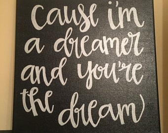 Hand lettered canvas Cause i'm a dreamer and you're the dream