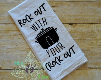 Funny Kitchen Towel-Rock Out With Your Crock Out- Funny Flour Sack Towel
