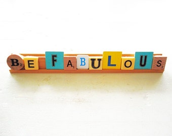 Scrabble and Vintage Game Letters Saying Be Fabulous Display Sign