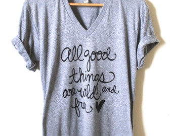 All good things are Wild and Free - Thoreau Quote - Literary Gifts - Unisex V-neck Tee - MADE TO ORDER