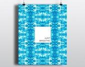 ART PRINT 8x10 Shibori Batik Teal Just Breathe / Home Decor, Wall Art, Poster, Bohemian