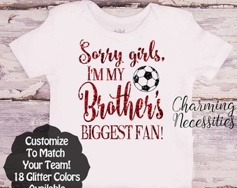 SALE Soccer Sister Shirt, Fan, Toddler Girl Clothes, Baby Girl Outfits, Sorry Girls I'm My Brothers Biggest Fan Custom Personalized