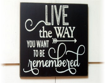 Live the way you want to be remembered wood sign