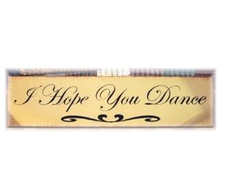 I Hope You Dance primitive wood sign