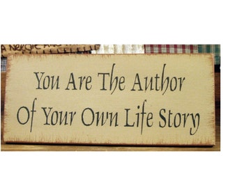 You are the author of your own life story primitive wood sign