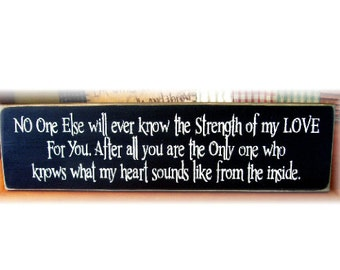 Strength of my love... heart sounds like from the inside primitive wood sign