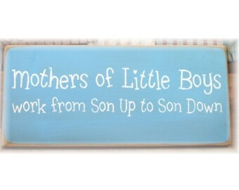 Mothers of little boys work from son up... primitive wood sign