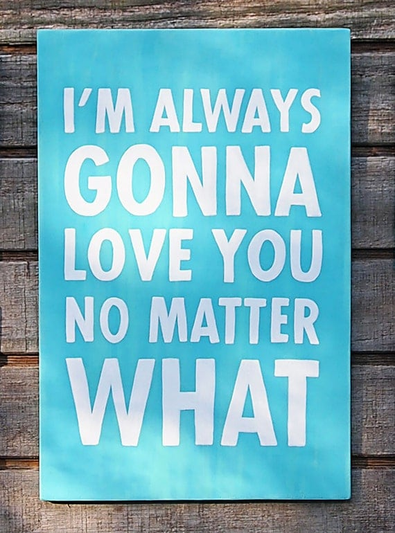 Love No Matter What: I'm Always Gonna Love You No Matter What Blue By SignMeUpSigns