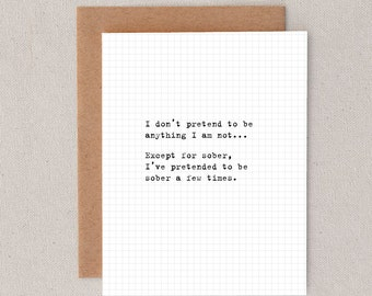 i don't pretend to be anything i am not... // except for sober // i've pretended to be sober a few times // greeting card // skel & co