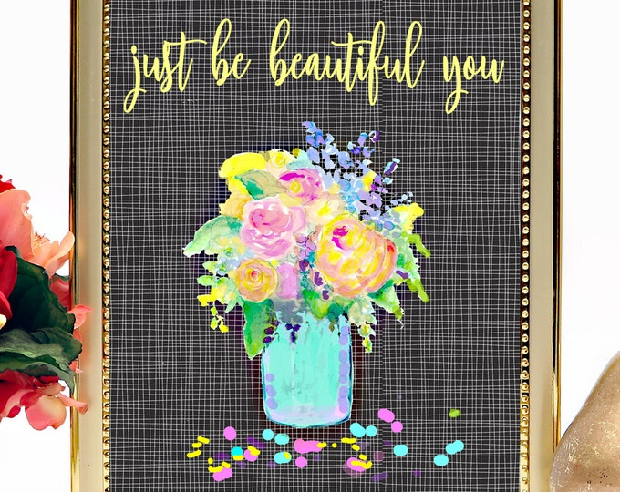 Watercolor Art Print, Just be beautiful you, inspirational quote print, watercolor painting, instant digital download, art, wall art