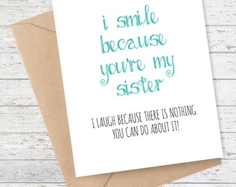 Funny Sister Birthday Card - Sister Birthday Card - I smile because you're my sister ... I laugh because there's nothing you can do about it