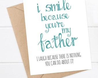 Funny Father's Day Card - Dad Birthday Card - I smile because you're my father, I laugh because there's nothing you can do about it