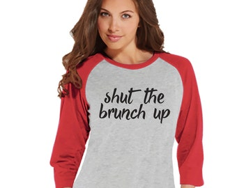 Brunch Shirt - Funny Brunch Shirt - Shut The Brunch Up - Womens Red Raglan T-shirt - Humorous Gift for Her - Gift for Friend - Brunch Squad