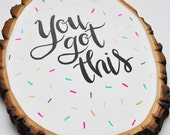 You Got This | Wood Slice