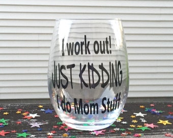 Mom Stemless Wine Glass, I Work Out Just Kidding I Do Mom Stuff,  Wine Glass for Mom, Mom's Birthday, Mothers Day, Mom Christmas