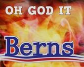 OH GOD it BERNS: Bernie Sanders #FeelTheBern
