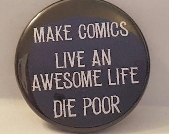"Comic Book 1.5"" Button// Make Comics, Live An Awesome Life, Die Poor"