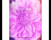 DIGITAL PRINT 5x7 - Our love is in full bloom - love quote, romantic, nature inspired, pink dahlia