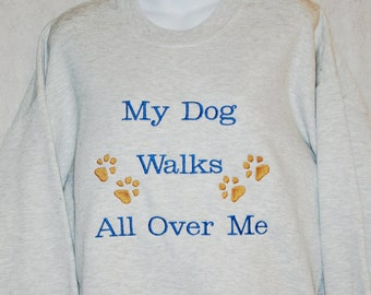 My Dog Walks All Over Me Sweatshirt, Gift For Pet Lovers, Owners, With Dog, Cat Paws, No Shipping Fee,  Ships TODAY, AGFT 392