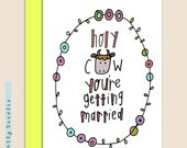 Holy COW you're getting MARRIED! + Punny Congrats Card.