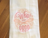 Whip It Good - Embroidered Flour Sack Dish Towel