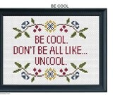 Be Cool. Custom cross stitch .pdf pattern.