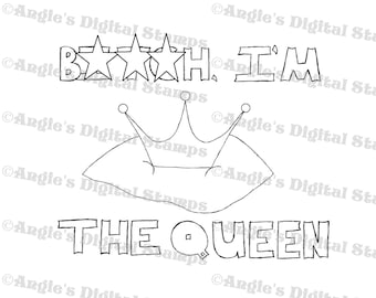 ADULT B***ch I'm The Queen Quote Digital Stamp Image