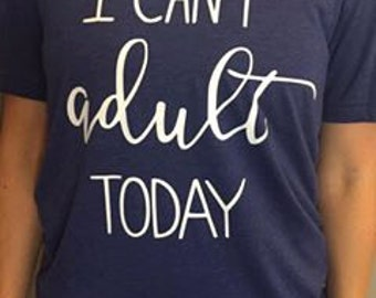 I can't adult TODAY v-neck tee