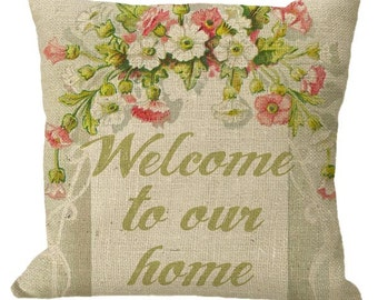 Welcome to our home Burlap Floral Frame in Choice of 14x14 16x16 18x18 20x20 22x22 24x24 26x26 inch Pillow Cover