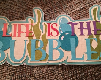 """Scrapbooking title """"Life is the bubbles"""""""