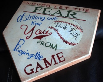 Home Plate Babe Ruth Saying - Never let the fear of striking out keep you from playing the game.  Hand painted sign