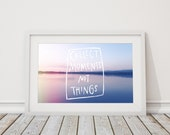 Collect moments not things ~ Fine Art Photography / Typography print