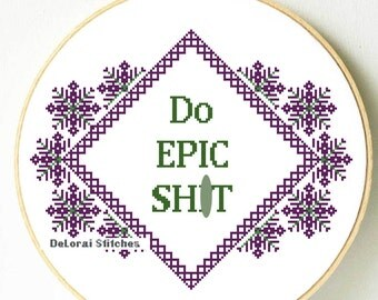 Do epic sh*t. Funny cross stitch pattern. Funny wall art. Pdf Instant download. Funny gift. Home decor. Motivational gift. Transgresive