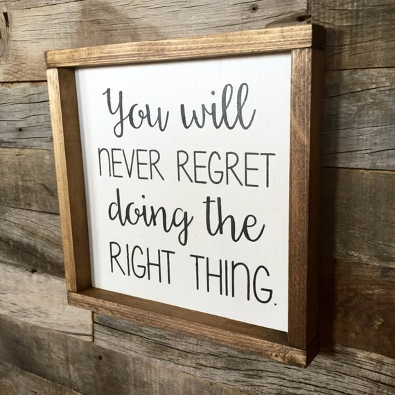 Wood Sign You Will Never Regret Doing The Right By