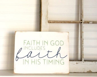 Faith in God includes faith in his timing wooden sign