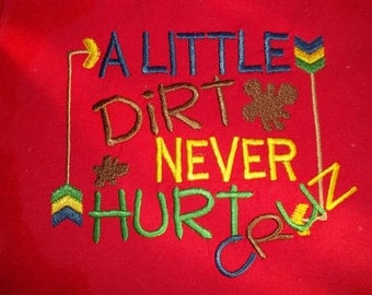 A Little Dirt Never Hurt - Short Sleeve Appliqued Tshirt - Infant and Toddler Size Tshirt - 6 months to 5/6