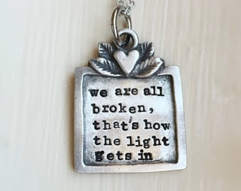 Inspirational Necklace Hemingway Quote Silver Pewter We Are All Broken Hand Stamped Engraved Jewelry Gift for Her Motivational
