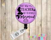 Right Now I'm a TEACHER But I'm ACTUALLY a MERMAID - You Choose Color - Button Badge Reel - Retractable Id Holder - Alligator or Slide Clip