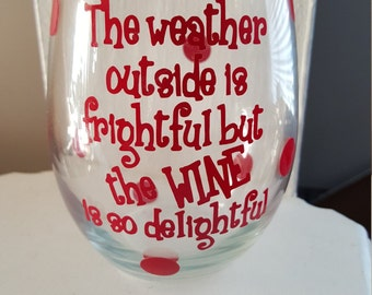 The weather outside is frightful but the wine is so delightful stemless wine glass