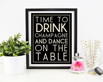 Time to Drink Champagne and Dance on the Table Print | Bacherolette Party | Bridal Shower | Dorm Decor | Party Print