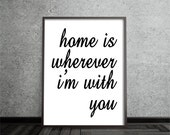 home is wherever im with you, inspirational art, quote art print, print, poster, motivational, typography print, black white, home decor