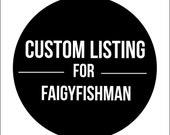 Custom Listing for Faigyfishman