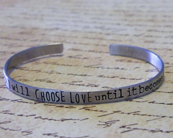 I Will Choose Love Until It Becomes Who I Am  Hand Stamped Aluminum Cuff Bracelet