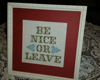 Be Nice or Leave Cross stitch