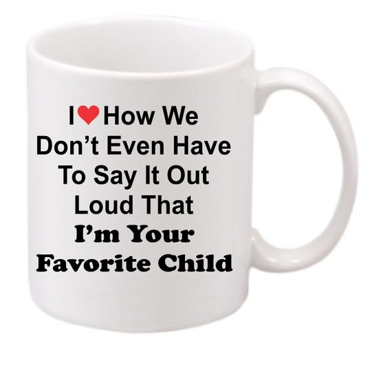 I'm Your Favorite Child coffee mug#193 funny coffee mug, witty coffee mug, Family coffee mug, cute mug,
