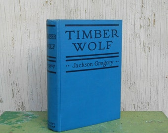Timber Wolf by Jackson Gregory - Vintage Western Book - Blue, 1923