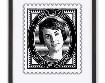 OH, STOP MOANING - Downton's Lady Mary 50 x 40cm Stamp Print