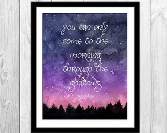 You Can Only Come to the Morning Through The Shadows - Tolkien Inspired Poster